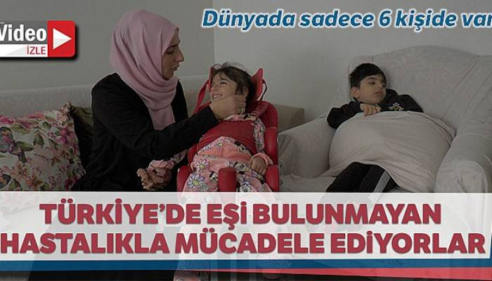Türkiye'de eşi bulunmayan hastalıkla mücadele ediyorlar