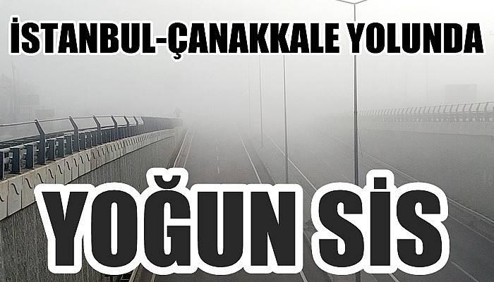 İstanbul-Çanakkale yolunda yoğun sis (VİDEO)
