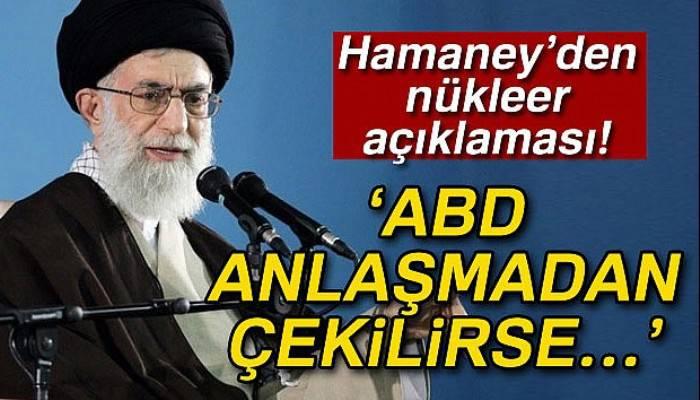 İran dini lideri Hamaney: 'ABD nükleer anlaşmadan çekilirse, İran anlaşmayı bozacak'