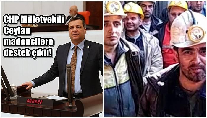 CHP Milletvekili Ceylan madencilere destek çıktı!