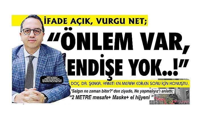 """İFADE AÇIK, VURGU NET; """"ÖNLEM VAR, ENDİŞE YOK..!"""""""