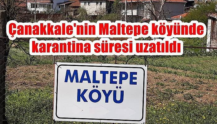 Çanakkale'nin Maltepe köyünde karantina süresi uzatıldı