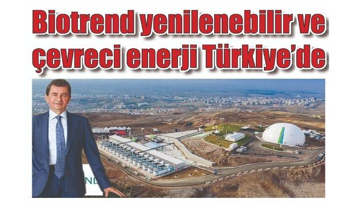 DOĞANLAR HOLDİNG ENERJİDE HALKA AÇILDI: Biotrend yenilenebilir ve çevreci enerji Türkiye'de