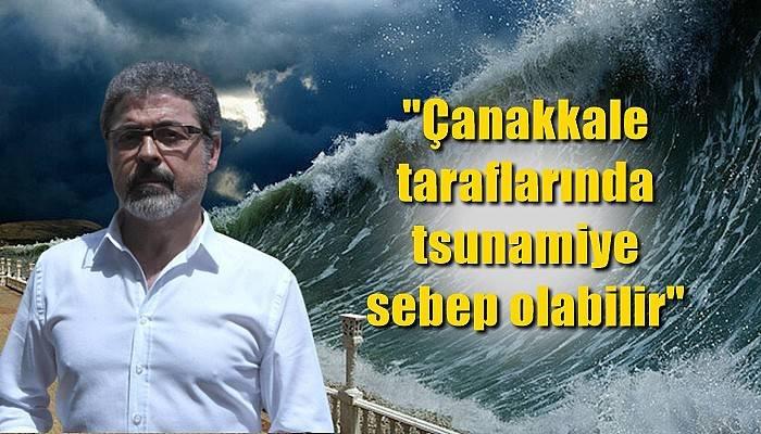 O fayın tetiklemesi durumunda Çanakkale'de tsunami oluşabileceğini söyledi!