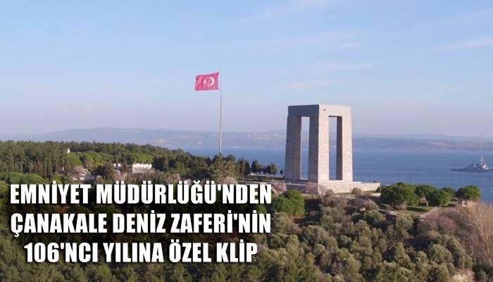 Emniyet Müdürlüğü'nden, Çanakkale Deniz Zaferi'nin 106'ncı yılına özel klip (VİDEO)