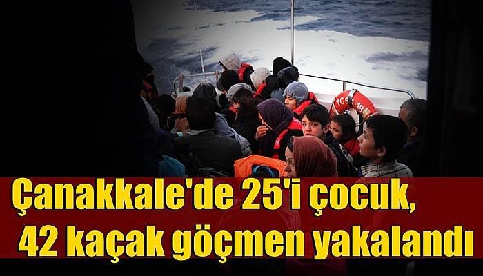 Çanakkale'de 25'i çocuk, 42 kaçak göçmen yakalandı