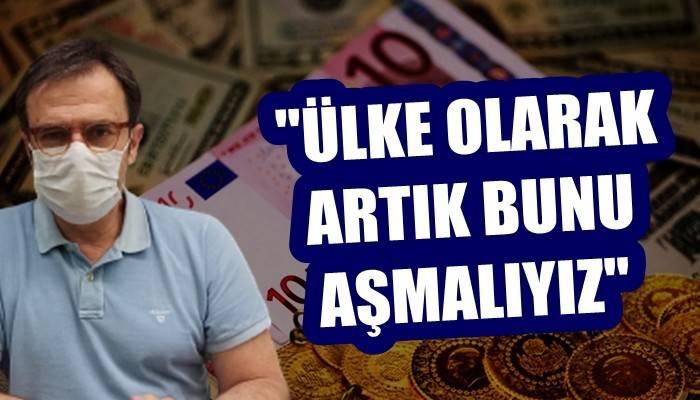 'Türk ekonomisinin dış gelişmelerden etkilenen yapısından bir an önce kurtulmaya ihtiyacı var'
