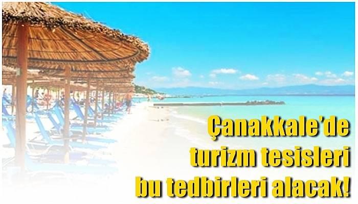 Çanakkale'de turizm tesisleri bu tedbirleri alacak!