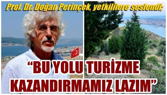 Prof. Dr. Doğan Perinçek, yetkililere seslendi; 'BU YOLU TURİZME KAZANDIRMAMIZ LAZIM'