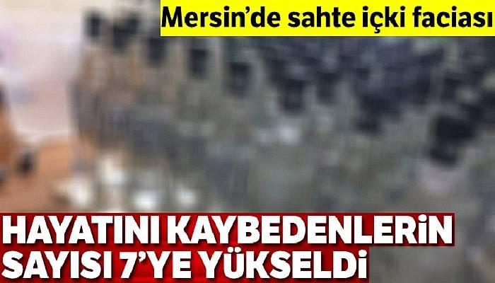 Mersin'de sahte alkolden ölenleri sayısı 7'ye yükseldi