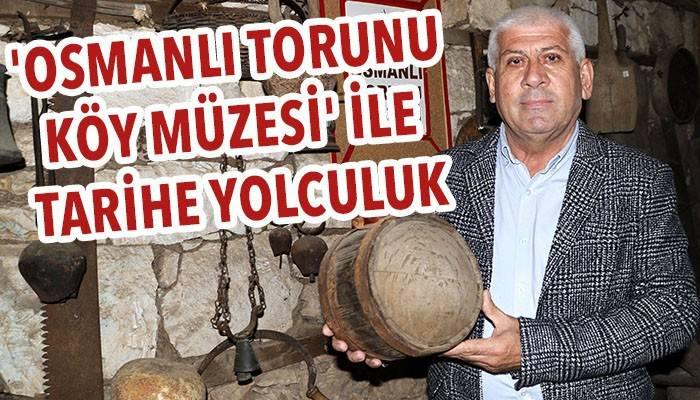 'Osmanlı Torunu Köy Müzesi' ile tarihe yolculuk (VİDEO)