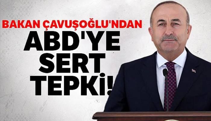 Dışişleri Bakanı Mevlüt Çavuşoğlu'ndan ABD'ye sert tepki!