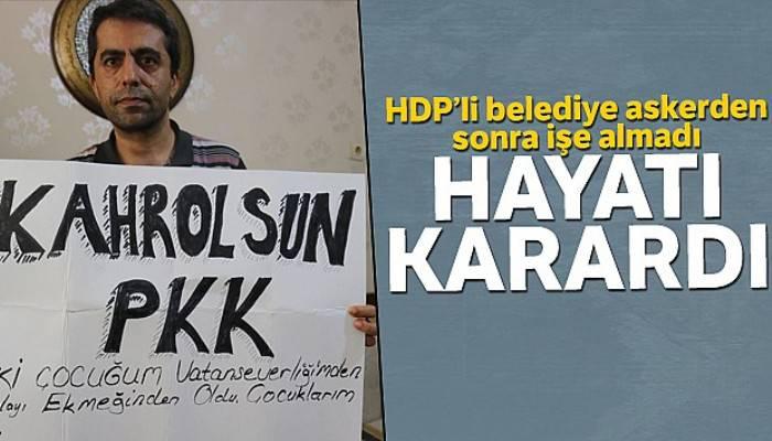 HDP'li belediye askerden sonra işe almadı, hayatı karardı