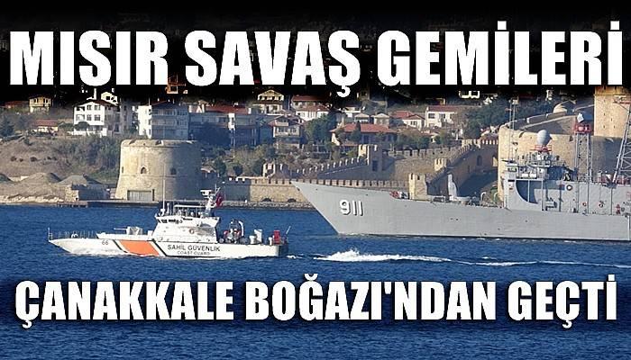 Mısır savaş gemileri Çanakkale Boğazı'ndan geçti (VİDEO)