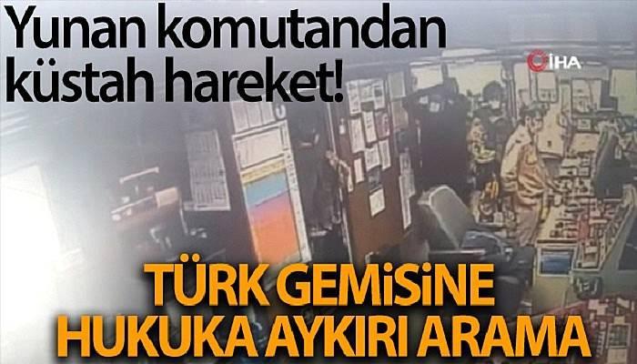 Türk gemisine hukuk dışı arama (VİDEO)