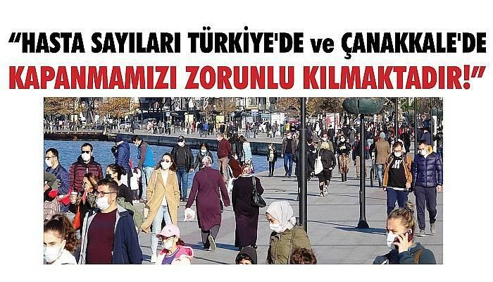 'Şu anda geldiğimiz noktadaki hasta sayıları, Türkiye'de ve Çanakkale'de KAPANMAMIZI ZORUNLU KILMAKTADIR!'