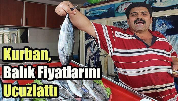 Kurban, Balık Fiyatlarını Ucuzlattı