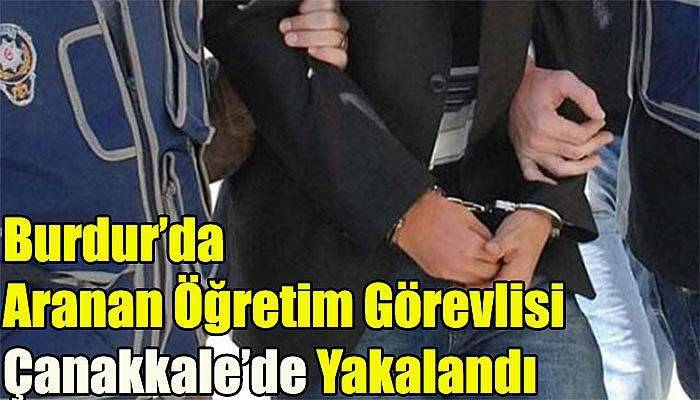 Burdur'da Aranan Öğretim Görevlisi Çanakkale'de Yakalandı