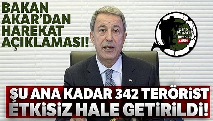 Milli Savunma Bakanı Akar: 'Şu ana kadar 342 terörist etkisiz hale getirildi'