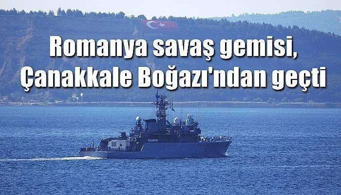 Romanya savaş gemisi, Çanakkale Boğazı'ndan geçti (VİDEO)
