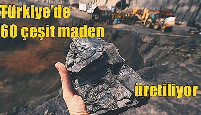 Türkiye'de 60 çeşit maden üretiliyor