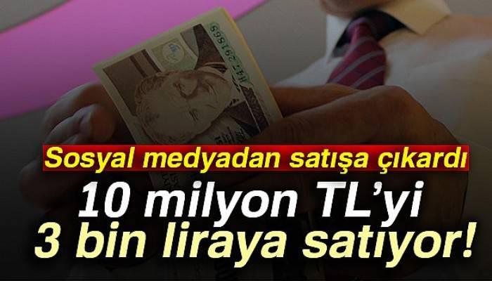 10 milyon TL'yi 3 bin liraya satıyor