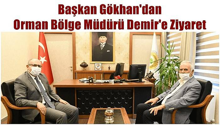Başkan Gökhan'dan Orman Bölge Müdürü Demir'e Ziyaret