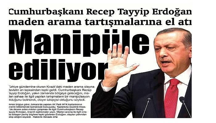 Cumhurbaşkanı Recep Tayyip Erdoğan maden arama tartışmalarına el atı Manipüle ediliyor