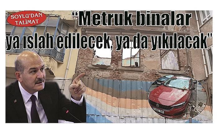 """""""Metruk binalar ya ıslah edilecek, ya da yıkılacak"""""""