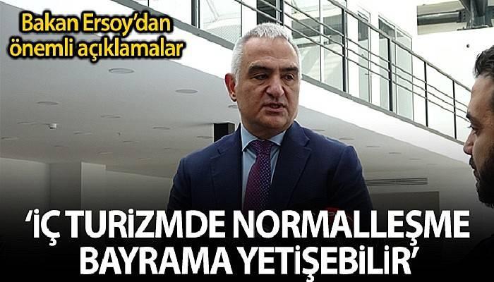 Bakan Ersoy: 'İç turizmde normalleşmenin bayrama yetişeceğini düşünüyorum'