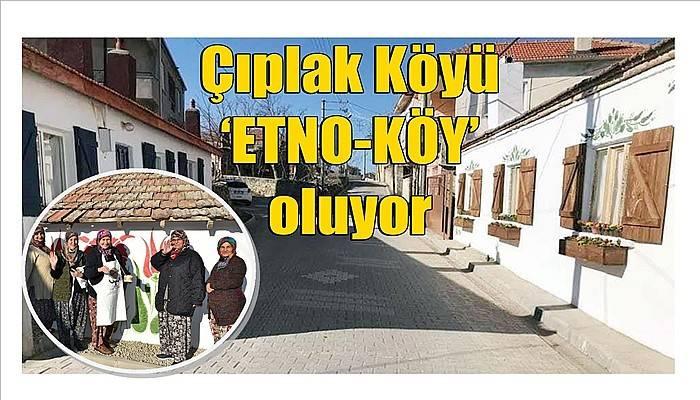 Çıplak Köyü 'ETNO-KÖY' oluyor