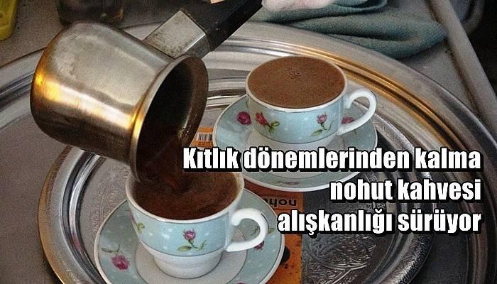 106 yıllık gelenek: Nohut kahvesi