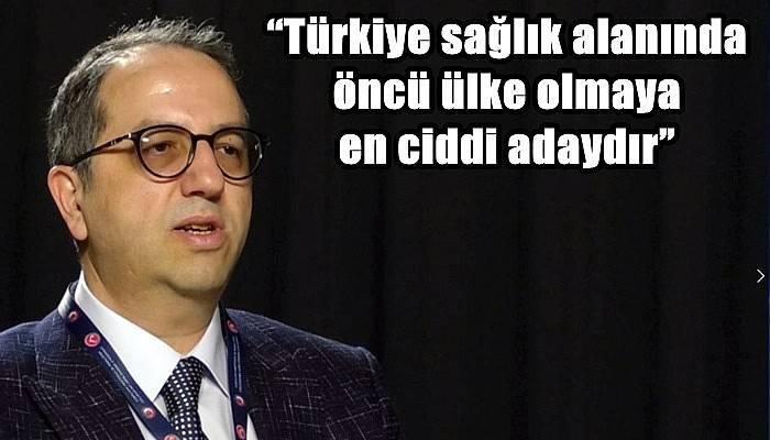 """""""Türkiye sağlık alanında öncü ülke olmaya en ciddi adaydır"""""""