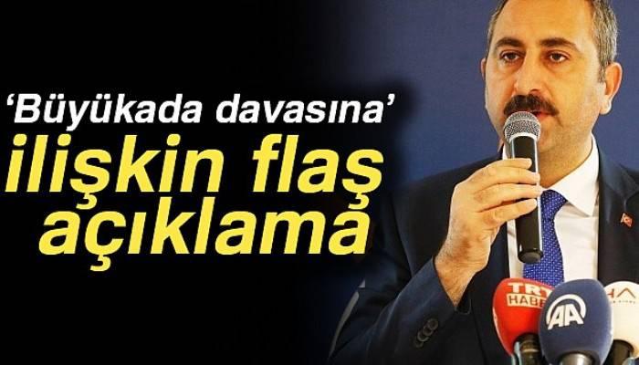 Adalet Bakanı Gül'den 'Büyükada davasına' ilişkin açıklama