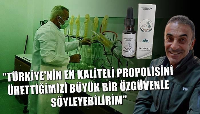 'Türkiye'nin en kaliteli propolisini ürettiğimizi büyük bir özgüvenle söyleyebilirim'