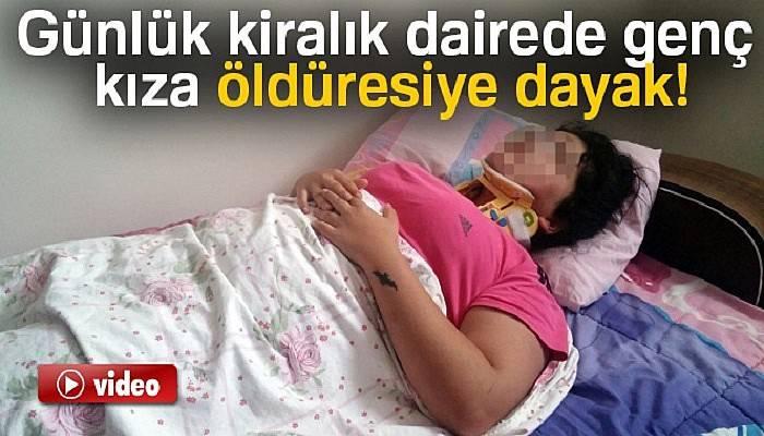 Günlük kiralık dairede genç kıza öldüresiye dayak iddiası