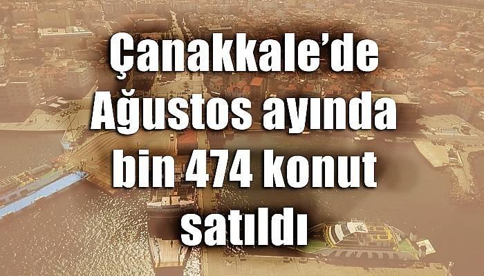 Çanakkale'de Ağustos ayında bin 474 konut satıldı