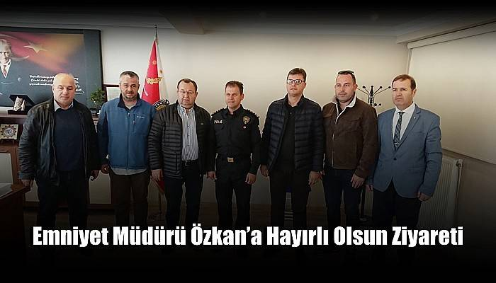 Emniyet Müdürü Özkan'a Hayırlı Olsun Ziyareti