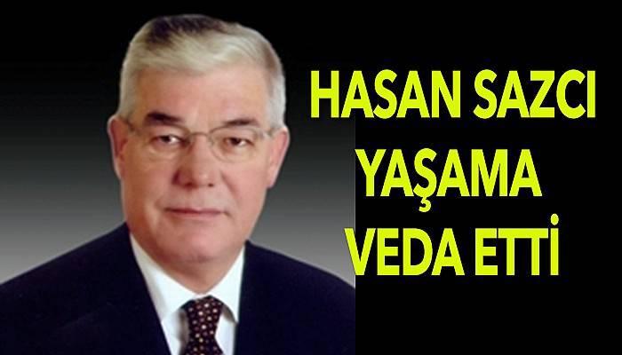 Hasan Sazcı hayatını kaybetti