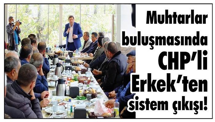 Muhtarlar buluşmasında CHP'li Erkek'ten sistem çıkışı!