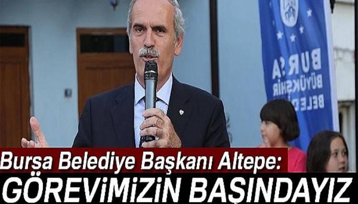 Bursa Belediye Başkanı Recep Altepe: Görevimizin başındayız