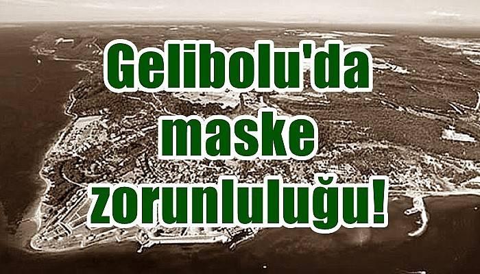 Gelibolu'da maske zorunluluğu!