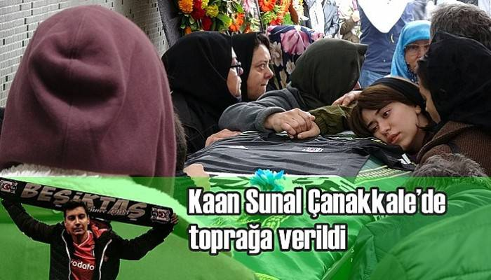 Kaan Sunal Çanakkale'de toprağa verildi