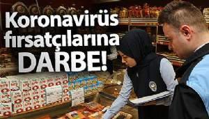 Koronavirüs fırsatçılarına karşı ekipler harekete geçti