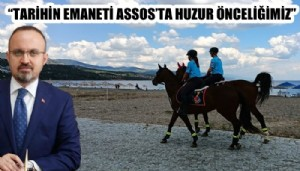 'TARİHİN EMANETİ ASSOS'TA HUZUR ÖNCELİĞİMİZ'