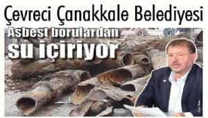 Çevreci Çanakkale Belediyesi Asbest borulardan su içiriyor