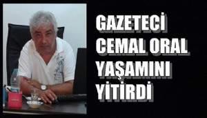 Gazeteci Cemal Oral yaşamını yitirdi