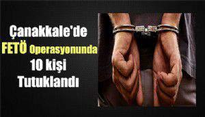 Çanakkale'de FETÖ operasyonunda 10 kişi tutuklandı