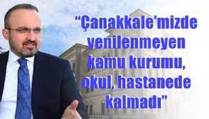 """""""Çanakkale'mizde yenilenmeyen kamu kurumu, okul, hastanede kalmadı"""""""