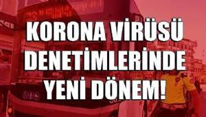 Korona virüsü denetimlerinde yeni dönem